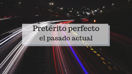 Pretérito perfecto el pasado actual
